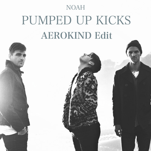 Noah - Pumped Up Kicks (Aerokind Edit)
