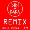 Chris Brown - Ayo (Didi & Baba Remix)