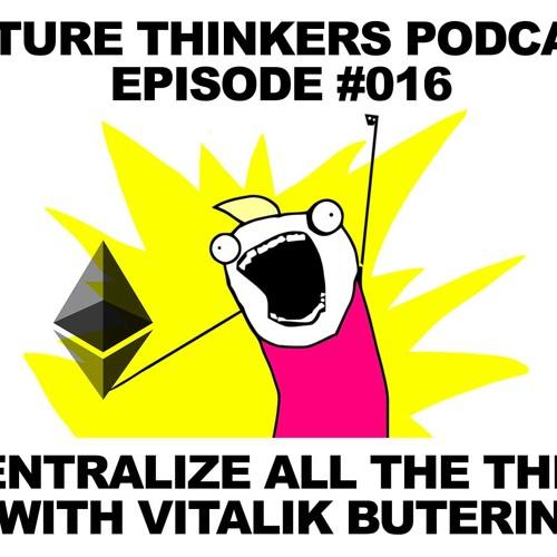 FTP016 - Vitalik Buterin on Ethereum and Decentralization