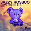 Jazzy Rossco - Come Right Here