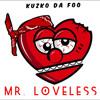 Kuzco Da Foo - Mr. Loveless (Prod. By Kuzco Da Foo)