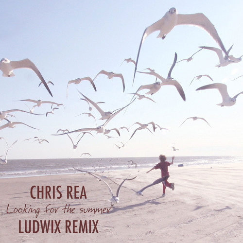 Chris Rea - Looking For The Summer (Ludwix Remix)  FREE DOWNLOAD  by ... 323de90c522