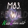 M83 - Be Wild (Neon Colors Edit)