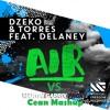 Dzeko & Torres Vs Martin Garrix - Air Proxy (Cean Mashup)[Free Download]