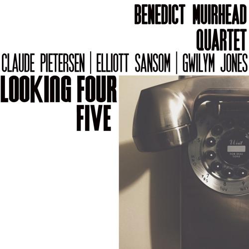 The Ben Muirhead Quartet Looking Four Five