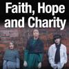 Faith, Hope, Sweet Charity (Original Song) Music by Sean Whytock, Lyrics by Tony Brown © 2014