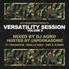 Versatility Sessions Vol. 9 Mixed By DJ Agro Ft Spookasonic, Traumatik, Smallz Deep, SMK & Kombo