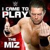 The Miz 10th  WWE Theme Song - I Came To Play wIntro