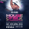 X5 Dubs - 10.45am - 12am Live @ House of Silk (DJ S Birthday)- Sat 18th April 2015
