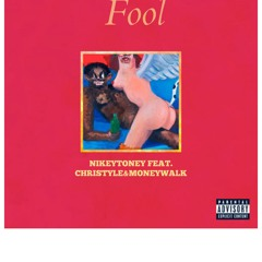 Fool ft. Christyle&MoneyWalk