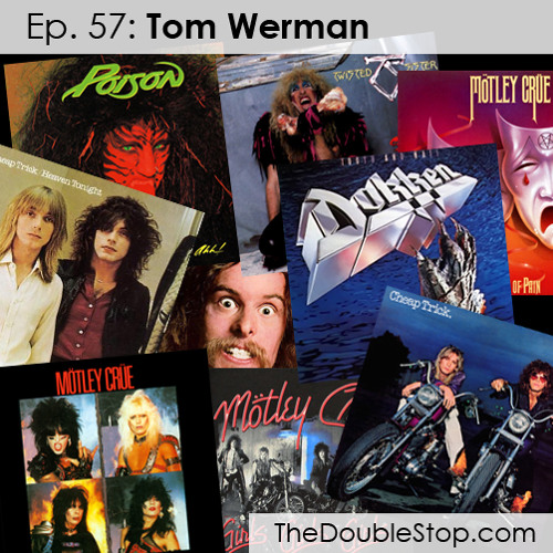 Ep. 57: Tom Werman (Twisted Sister, Cheap Trick, Dokken, Motley Crue)