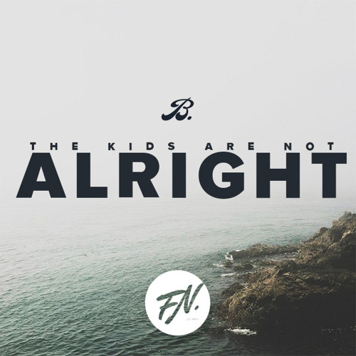 Braeden Bailey ~ The Kids Are Not Alright