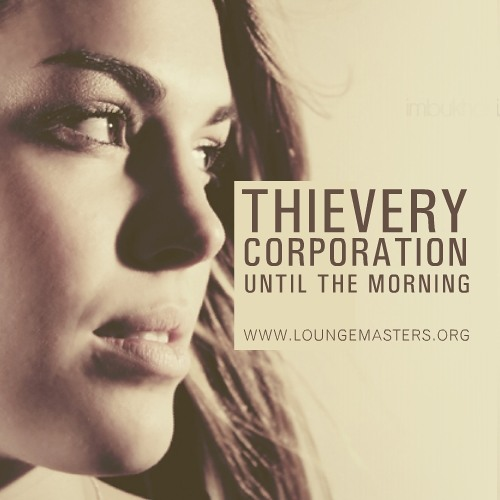 Thievery Corporation - until the morning (Lounge Master edit 2011)