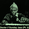 Dexter - Sunday Jazz (Pt. 2/ Mixtape)