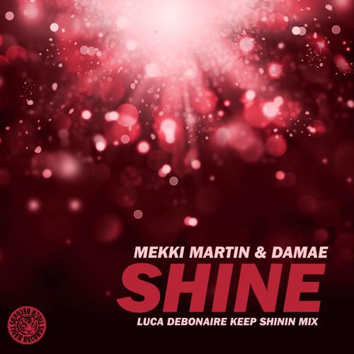 Mekki Martin & Damae - Shine (Luca Debonaire Keep Shinin Mix)