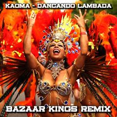 Kaoma - Dancando Lambada (Bazaar Kings Remix)[FREE DOWNLOAD]