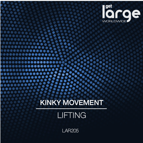 Kinky Movement | Lifting | Large Music (buy now on Beatport)