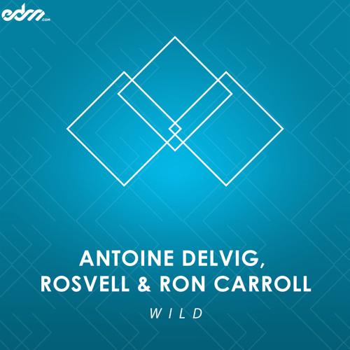Antoine Delvig, Rosvell & Ron Carroll – Wild (Original Mix)