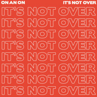 ON AN ON - It's Not Over