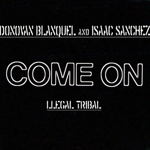 Come On - Donovan Blanquel & Isaac Sanchez (Llegal Tribal)