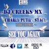 DJ CREEKS MX X STACY X CHARLIE PUTH - See You Again (Zoukiz Remix) -BO FAST&FURIOUS7