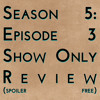 Download Season 5: Episode 3 - Show Only Review (spoiler free) Mp3