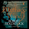 MYTHAGO WOOD by Robert Holdstock, read by Rupert Degas