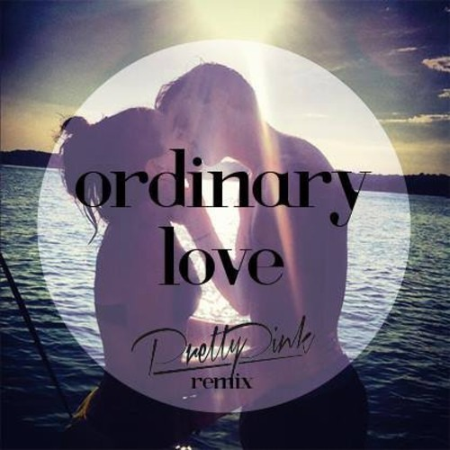 Ordinary Love (Pretty Pink Remix) [Free Download] by Pretty