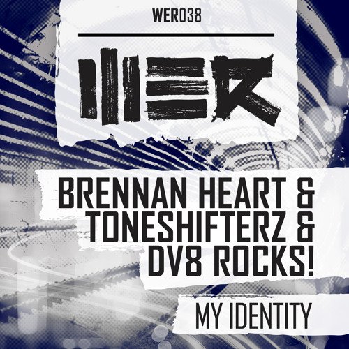 Brennan Heart & Toneshifterz & DV8 Rocks! - My Identity (WER038)