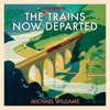 The Trains Now Departed by Michael Williams (Audiobook Extract) read by Michael Tudor Barnes