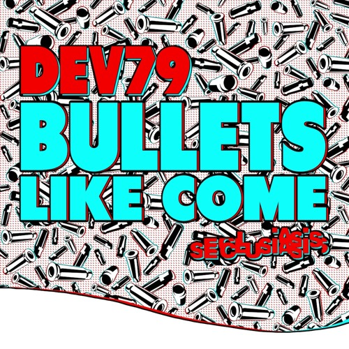 Dev79 - Bullets Like Come (Star Eyes Remix)