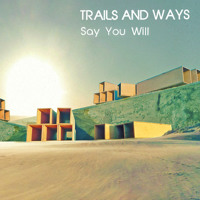 Trails And Ways Say You Will Artwork