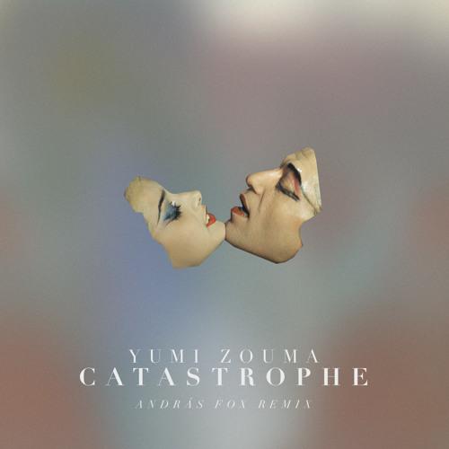 Yumi Zouma - Catastrophe (András Fox Remix)