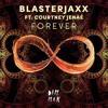 Blasterjaxx - Forever (Ft. Courtney Jenaé) [Out Now]
