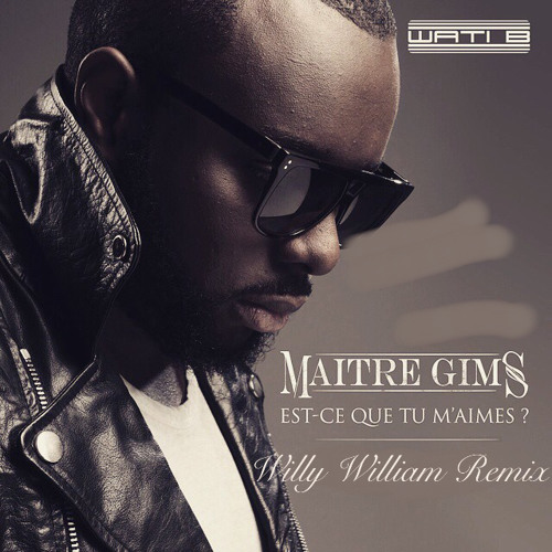 Maitre Gims - Est Ce Que Tu M'aimes (Willy William Remix)