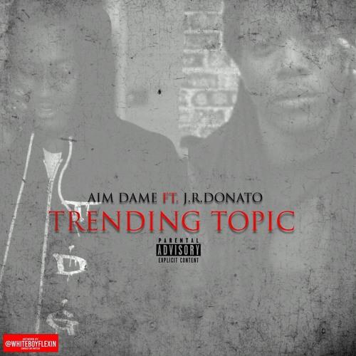 Aim Dame ft J.R. Donato – Trending Topic