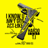 I Know You Ain't Gon Act feat. T.I.(prod. by JazzFeezy + Steve Samson)