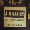 J. Balvin - La Venganza (REMIX - DM DEEJAY)
