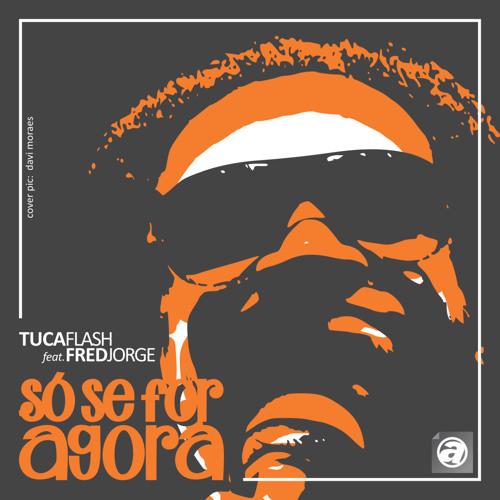 Tuca Flash Feat. Fred Jorge - So Se For Agora (Dub Mix)