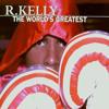 R. Kelly -World Greatest