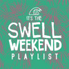 It's the Swell Weekend | Summer '15 Mixtape