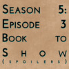 Download Season 5: Episode 3 - Book to Show (spoilers) Mp3