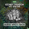 Sidney Samson & Gwise - Guess Who's Back OUT NOW ON BEATPORT