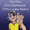 Clint Eastwood (Titto Legna Private Mix) FREE DOWNLOAD