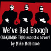 We've Had Enough (Alkaline Trio Acoustic Cover)