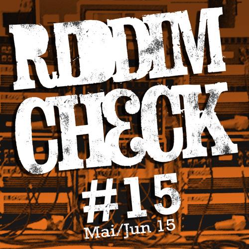 RIDDIM CHECK #15 (MAI JUN 2015)