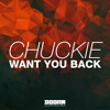 Chuckie - Want You Back (Out Now)