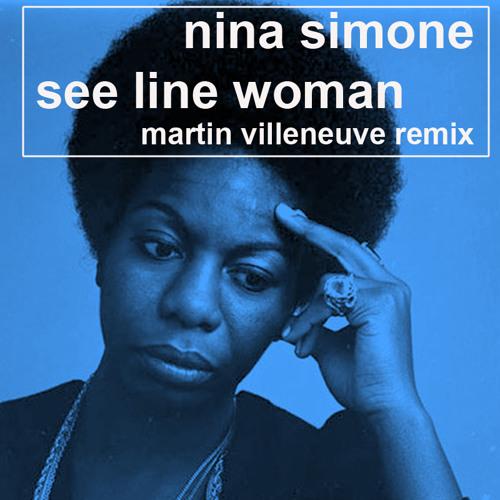 Nina Simone - See Line Woman (Martin Villeneuve Remix) FREE DOWNLOAD