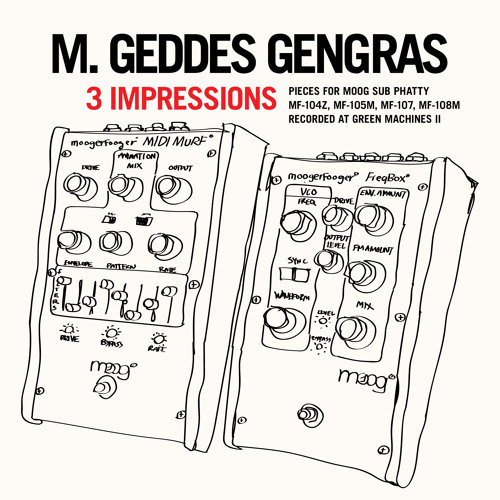 3 Impressions | M. Geddes Gengras