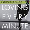 Latroit & Bishop - Loving Every Minute (Franky Rizardo Remix) [ON PETE TONG BBC RADIO 1]